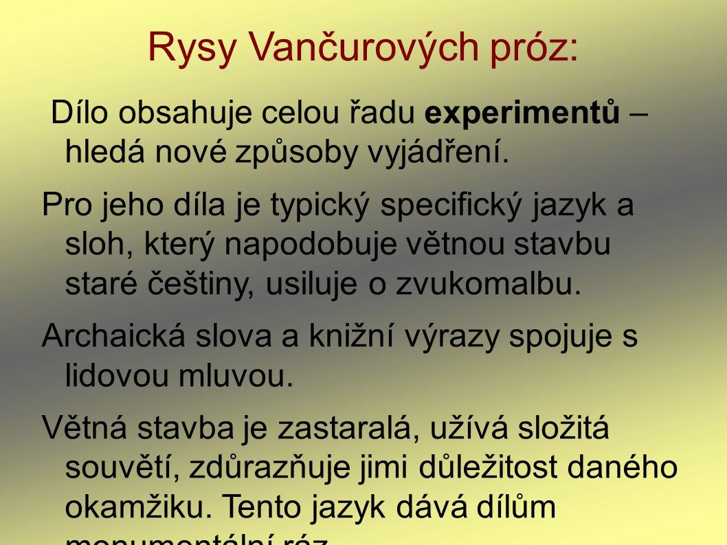 Rysy Vančurových próz: Dílo obsahuje celou řadu experimentů – hledá nové způsoby vyjádření. Pro jeho díla je typický specifický jazyk a sloh, který na