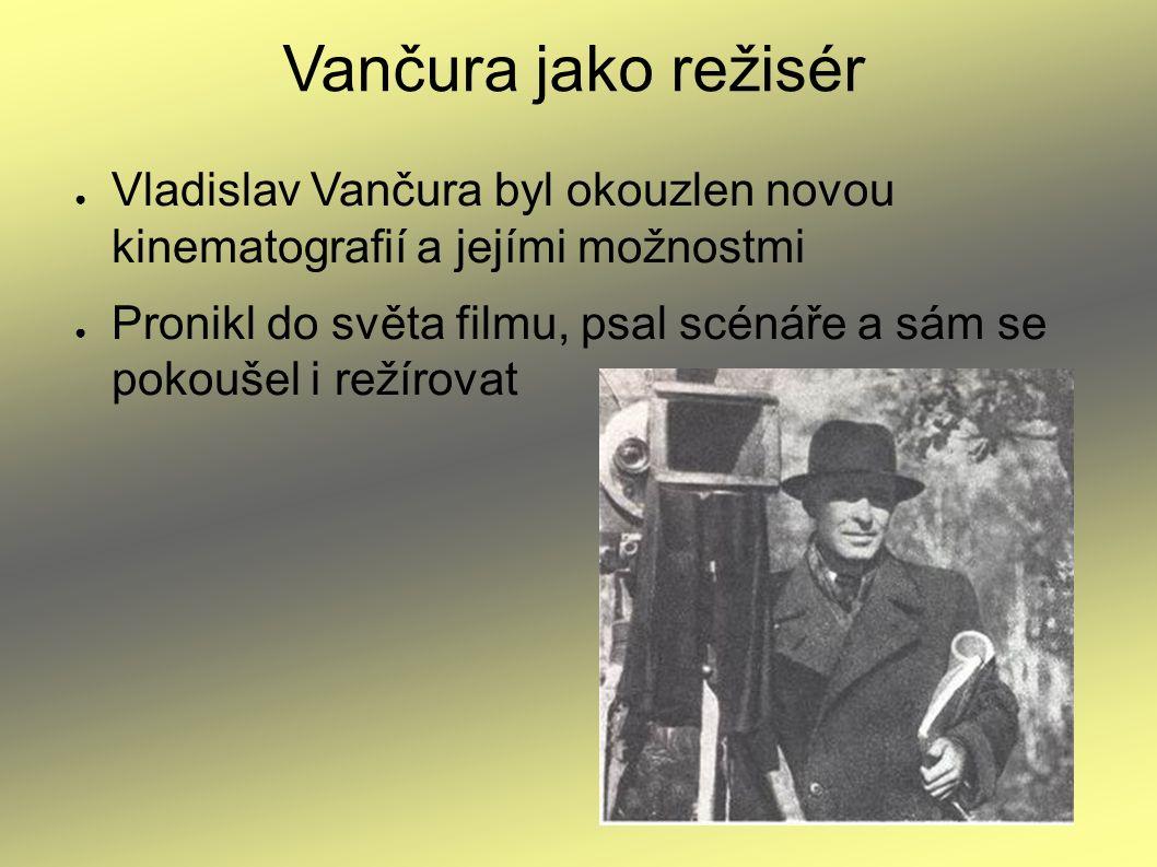 Vančura jako režisér ● Vladislav Vančura byl okouzlen novou kinematografií a jejími možnostmi ● Pronikl do světa filmu, psal scénáře a sám se pokoušel i režírovat