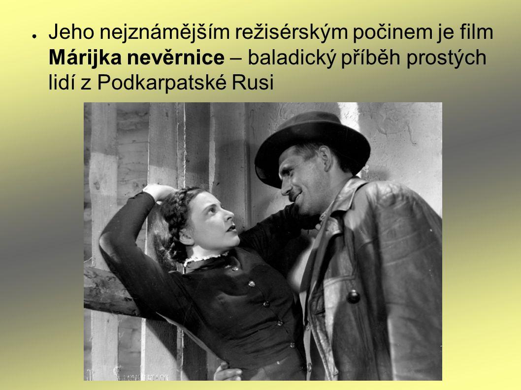 ● Jeho nejznámějším režisérským počinem je film Márijka nevěrnice – baladický příběh prostých lidí z Podkarpatské Rusi