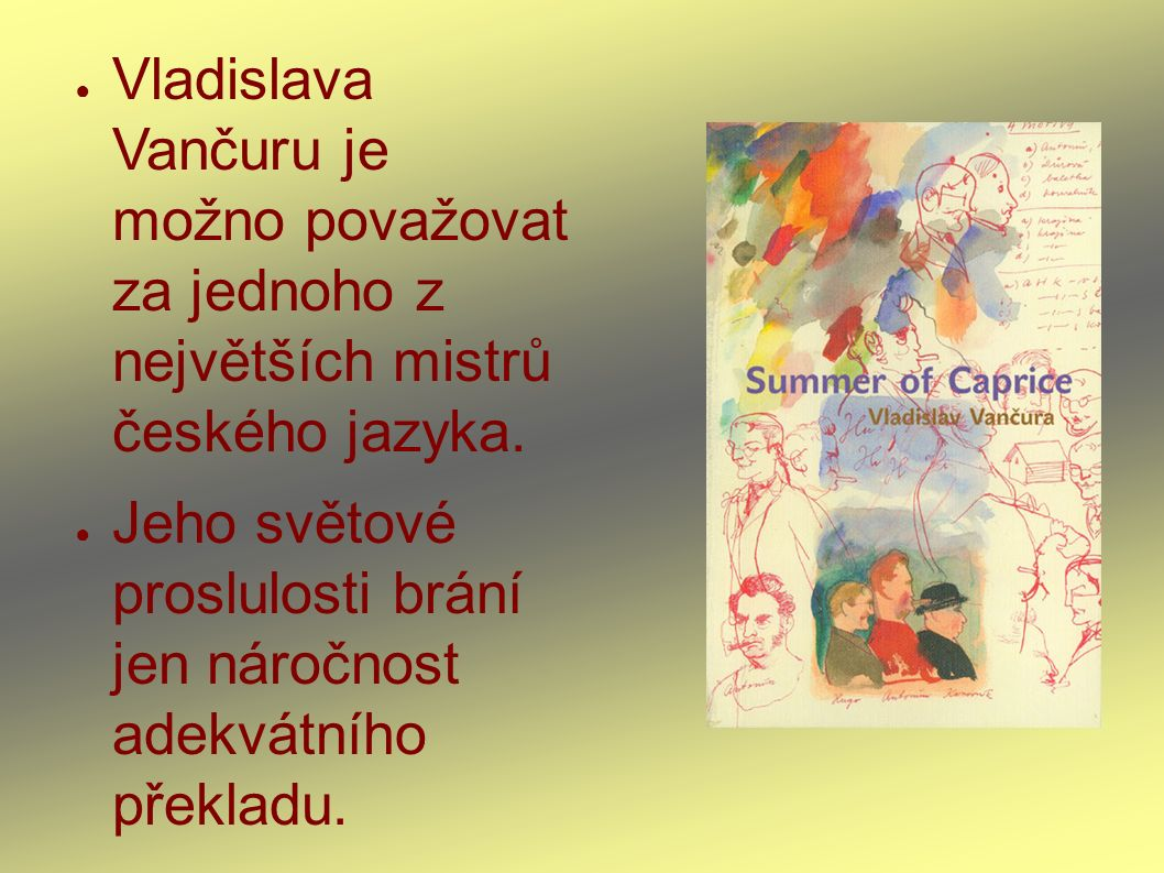 ● Vladislava Vančuru je možno považovat za jednoho z největších mistrů českého jazyka. ● Jeho světové proslulosti brání jen náročnost adekvátního přek