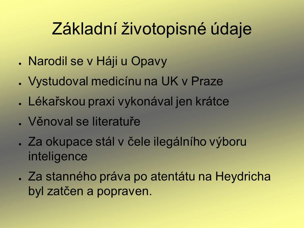 Základní životopisné údaje ● Narodil se v Háji u Opavy ● Vystudoval medicínu na UK v Praze ● Lékařskou praxi vykonával jen krátce ● Věnoval se literat