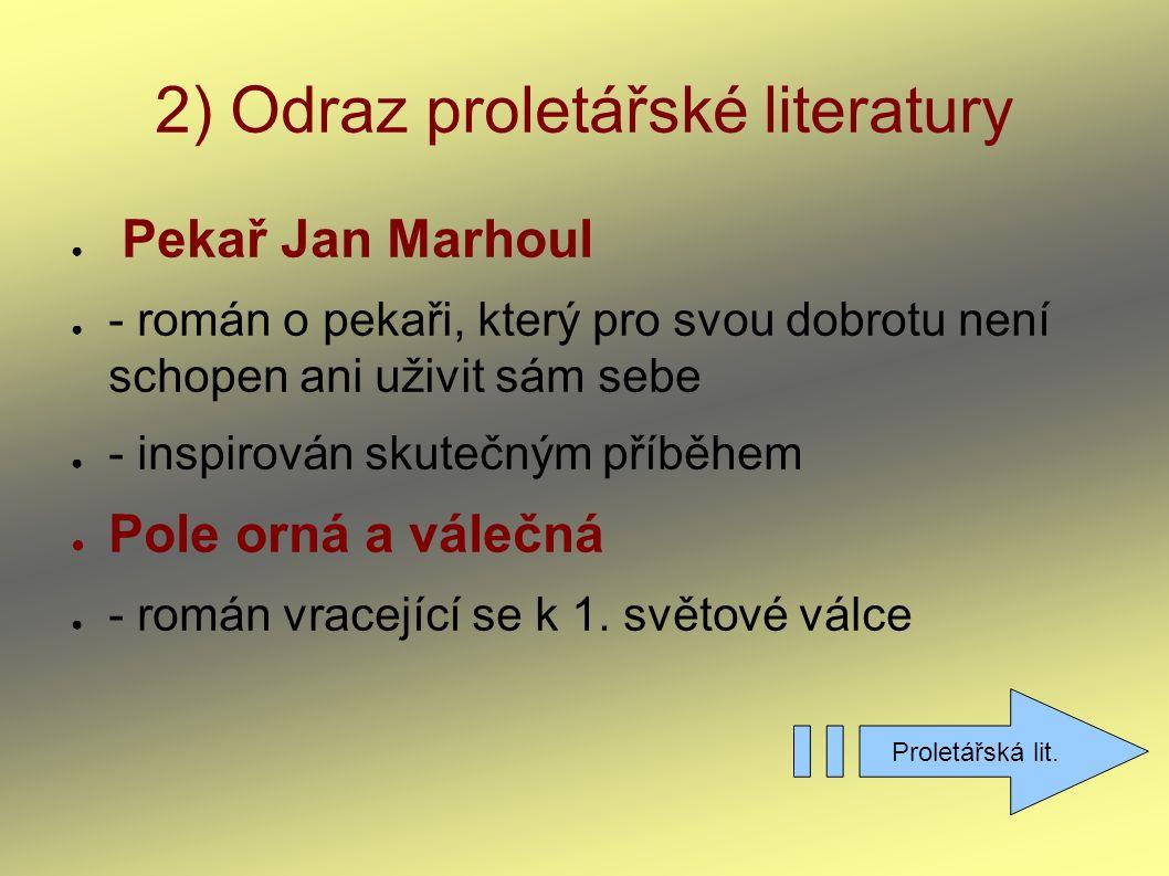 2) Odraz proletářské literatury ● Pekař Jan Marhoul ● - román o pekaři, který pro svou dobrotu není schopen ani uživit sám sebe ● - inspirován skutečn