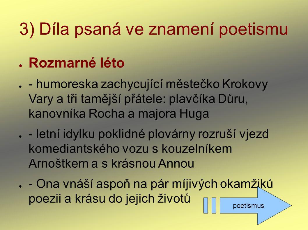 3) Díla psaná ve znamení poetismu ● Rozmarné léto ● - humoreska zachycující městečko Krokovy Vary a tři tamější přátele: plavčíka Důru, kanovníka Roch
