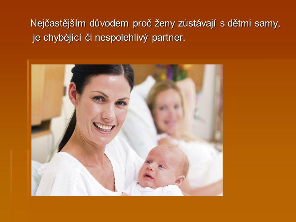 Nejčastějším důvodem proč ženy zůstávají s dětmi samy, je chybějící či nespolehlivý partner.