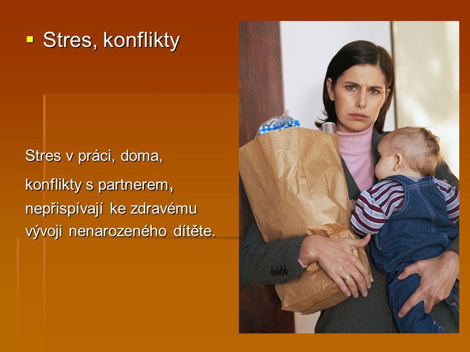  Stres, konflikty Stres v práci, doma, konflikty s partnerem, nepřispívají ke zdravému vývoji nenarozeného dítěte.