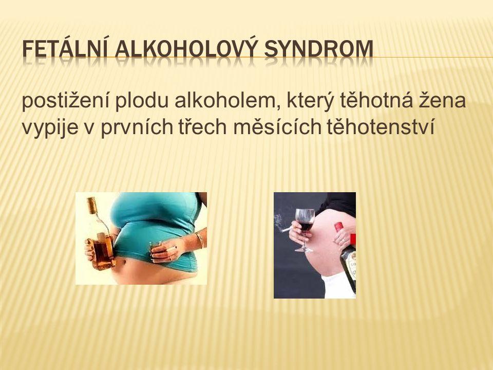postižení plodu alkoholem, který těhotná žena vypije v prvních třech měsících těhotenství