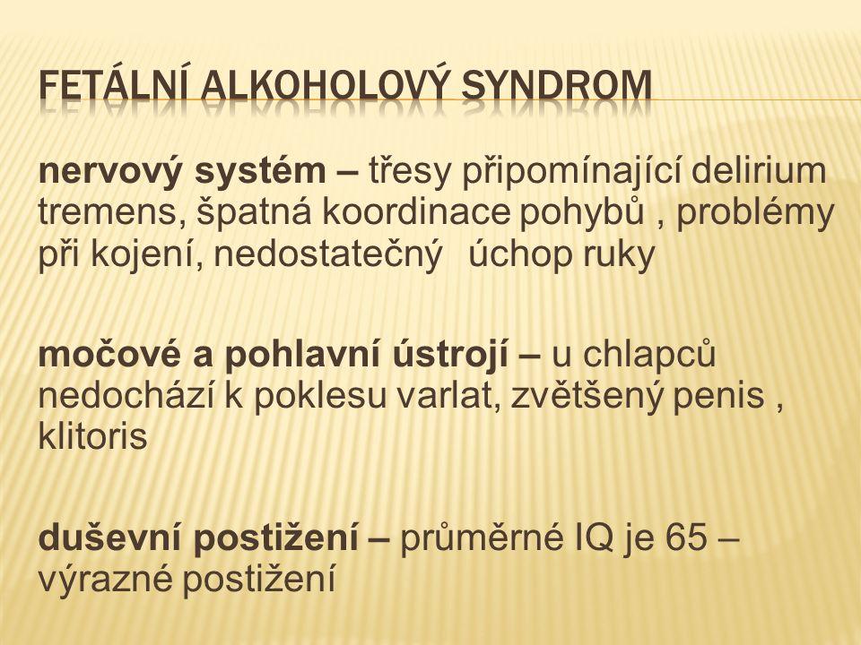 nervový systém – třesy připomínající delirium tremens, špatná koordinace pohybů, problémy při kojení, nedostatečný úchop ruky močové a pohlavní ústrojí – u chlapců nedochází k poklesu varlat, zvětšený penis, klitoris duševní postižení – průměrné IQ je 65 – výrazné postižení