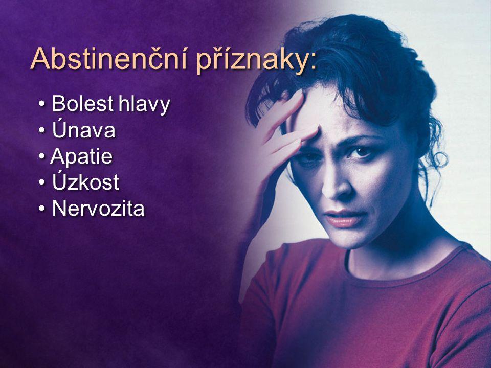 Abstinenční příznaky: Bolest hlavy Únava Apatie Úzkost Nervozita Bolest hlavy Únava Apatie Úzkost Nervozita