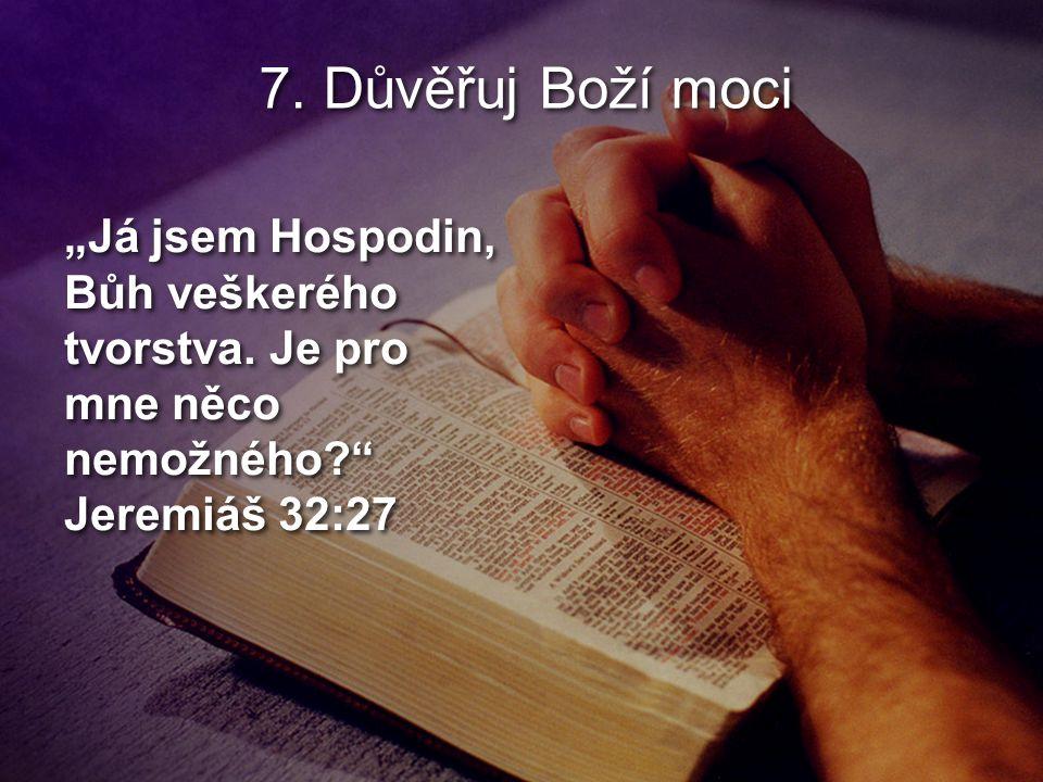 """7. Důvěřuj Boží moci """"Já jsem Hospodin, Bůh veškerého tvorstva."""