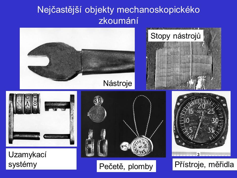 Nejčastější objekty mechanoskopickéko zkoumání Nástroje Stopy nástrojů Uzamykací systémy Pečetě, plomby Přístroje, měřidla