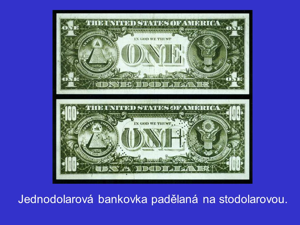 Jednodolarová bankovka padělaná na stodolarovou.