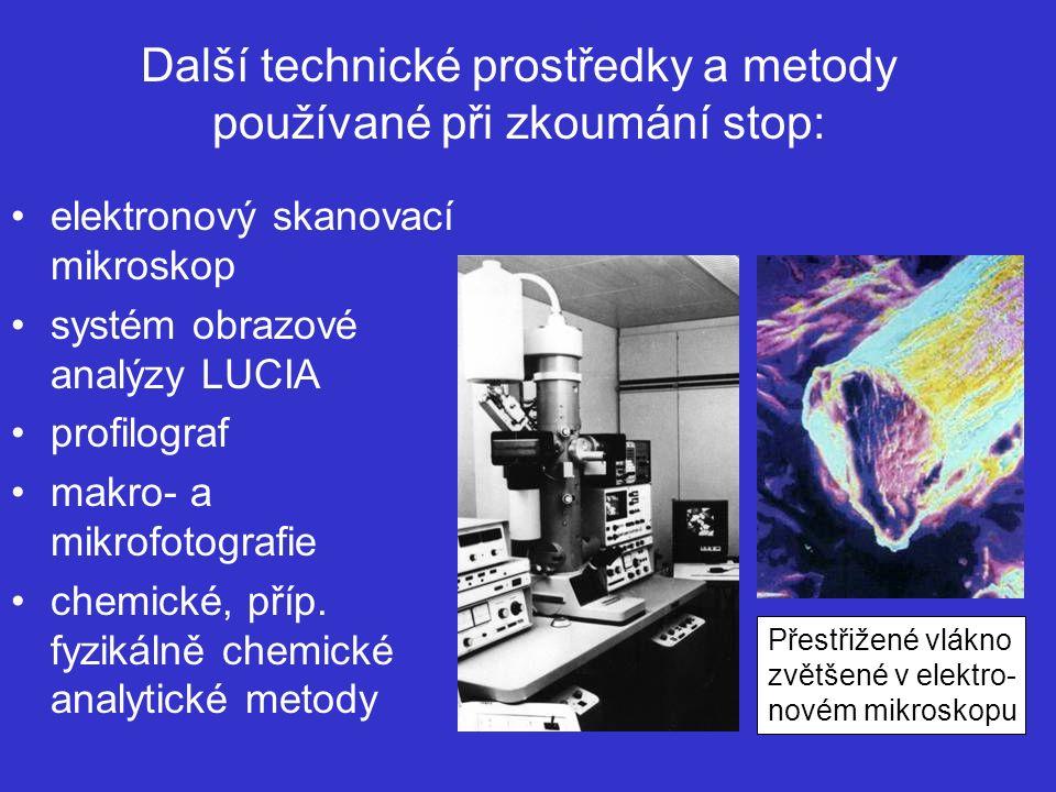 Další technické prostředky a metody používané při zkoumání stop: elektronový skanovací mikroskop systém obrazové analýzy LUCIA profilograf makro- a mikrofotografie chemické, příp.