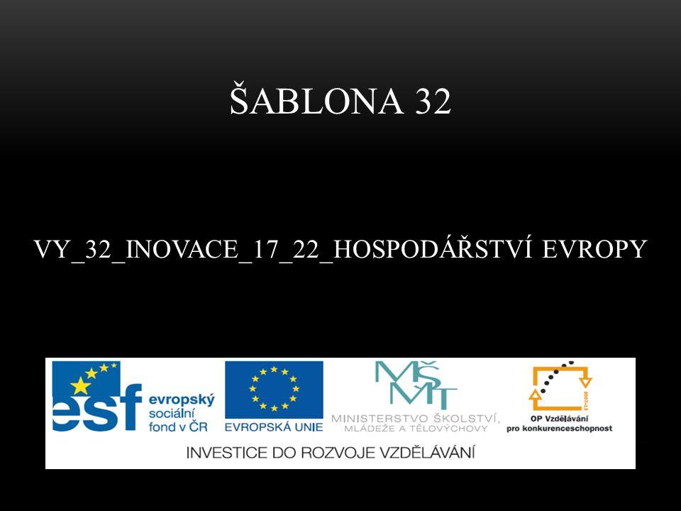 VY_32_INOVACE_17_22_HOSPODÁŘSTVÍ EVROPY ŠABLONA 32
