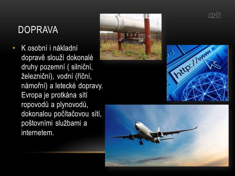 K osobní i nákladní dopravě slouží dokonalé druhy pozemní ( silniční, železniční), vodní (říční, námořní) a letecké dopravy.