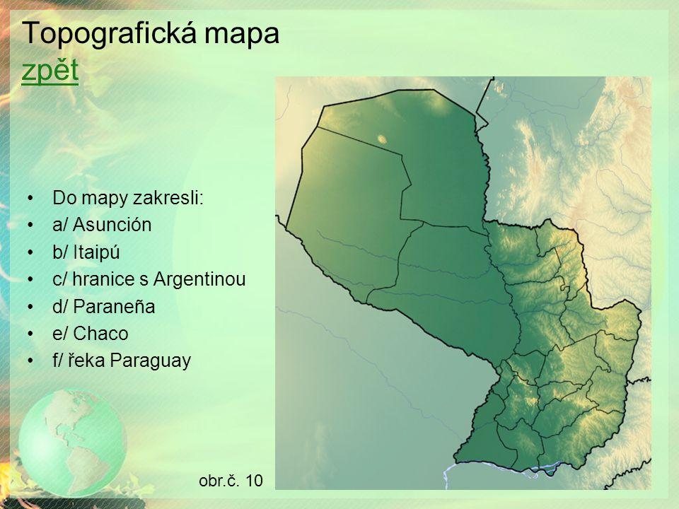 Topografická mapa zpět zpět Do mapy zakresli: a/ Asunción b/ Itaipú c/ hranice s Argentinou d/ Paraneña e/ Chaco f/ řeka Paraguay obr.č.
