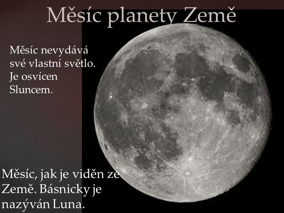 Měsíc planety Země Měsíc, jak je viděn ze Země. Básnicky je nazýván Luna. Měsíc nevydává své vlastní světlo. Je osvícen Sluncem.