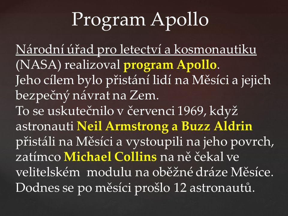 Program Apollo Národní úřad pro letectví a kosmonautiku (NASA) realizoval program Apollo. Jeho cílem bylo přistání lidí na Měsíci a jejich bezpečný ná