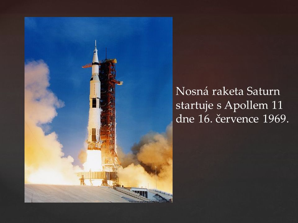 Nosná raketa Saturn startuje s Apollem 11 dne 16. července 1969.