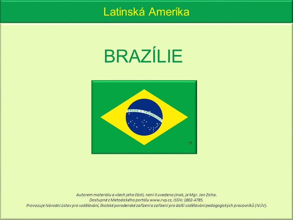 Latinská Amerika BRAZÍLIE 18 Autorem materiálu a všech jeho částí, není-li uvedeno jinak, je Mgr. Jan Zicha. Dostupné z Metodického portálu www.rvp.cz