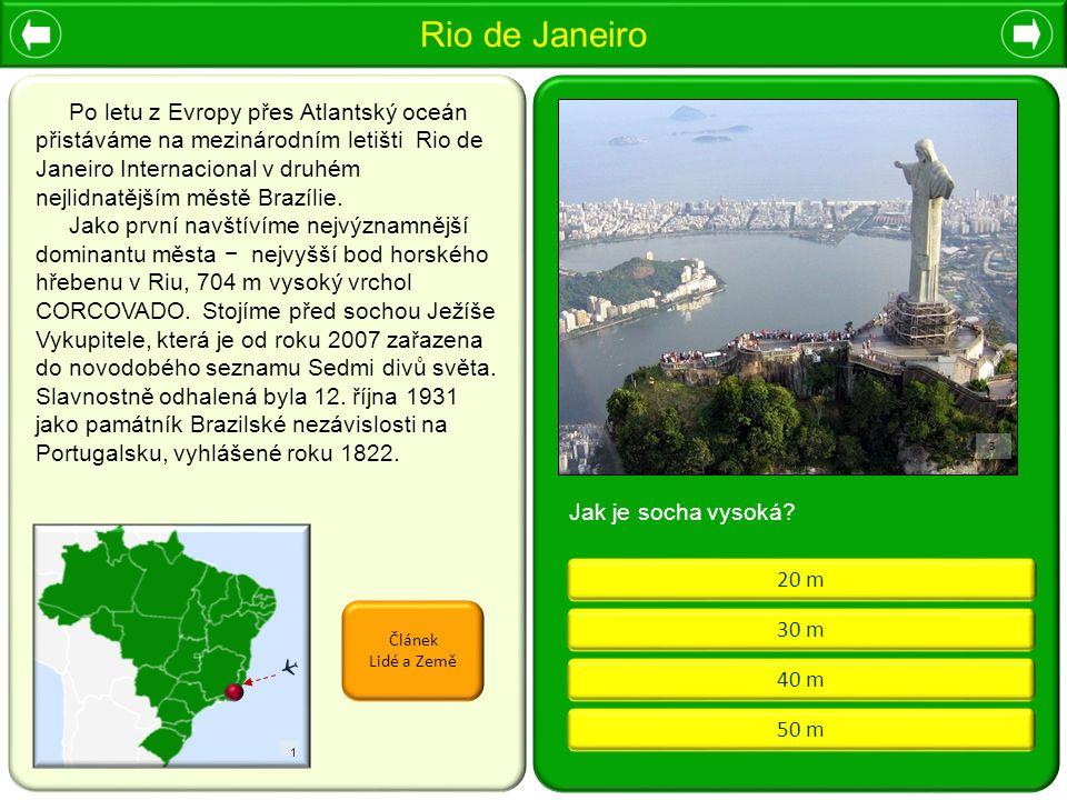 Rio de Janeiro 40 m 50 m 30 m 20 m Článek Lidé a Země Jak je socha vysoká? Po letu z Evropy přes Atlantský oceán přistáváme na mezinárodním letišti Ri