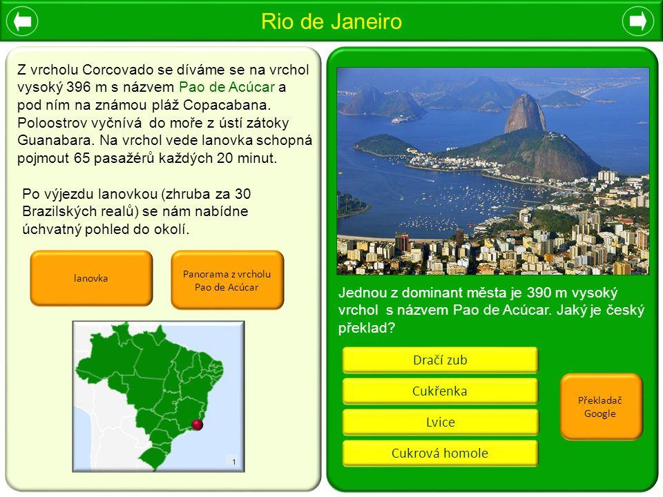 Rio de Janeiro Cukřenka Dračí zub Cukrová homole Lvice Jednou z dominant města je 390 m vysoký vrchol s názvem Pao de Acúcar. Jaký je český překlad? Z