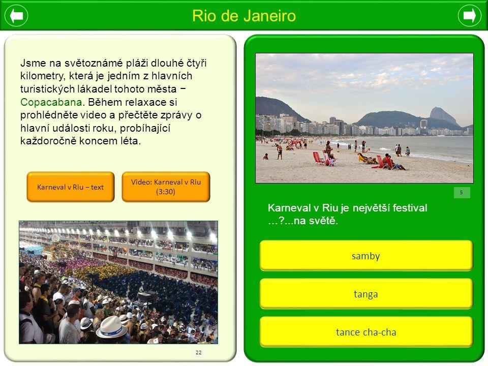 Rio de Janeiro tanga tance cha-cha samby Karneval v Riu − text Karneval v Riu je největší festival …?...na světě. Jsme na světoznámé pláži dlouhé čtyř