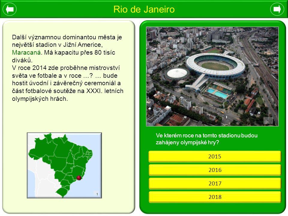 Rio de Janeiro 4 Další významnou dominantou města je největší stadion v Jižní Americe, Maracaná. Má kapacitu přes 80 tisíc diváků. V roce 2014 zde pro
