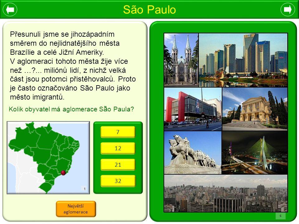 c São Paulo 1 Největší aglomerace Kolik obyvatel má aglomerace S ã o Paula? 6 12 7 21 32 Přesunuli jsme se jihozápadním směrem do nejlidnatějšího měst