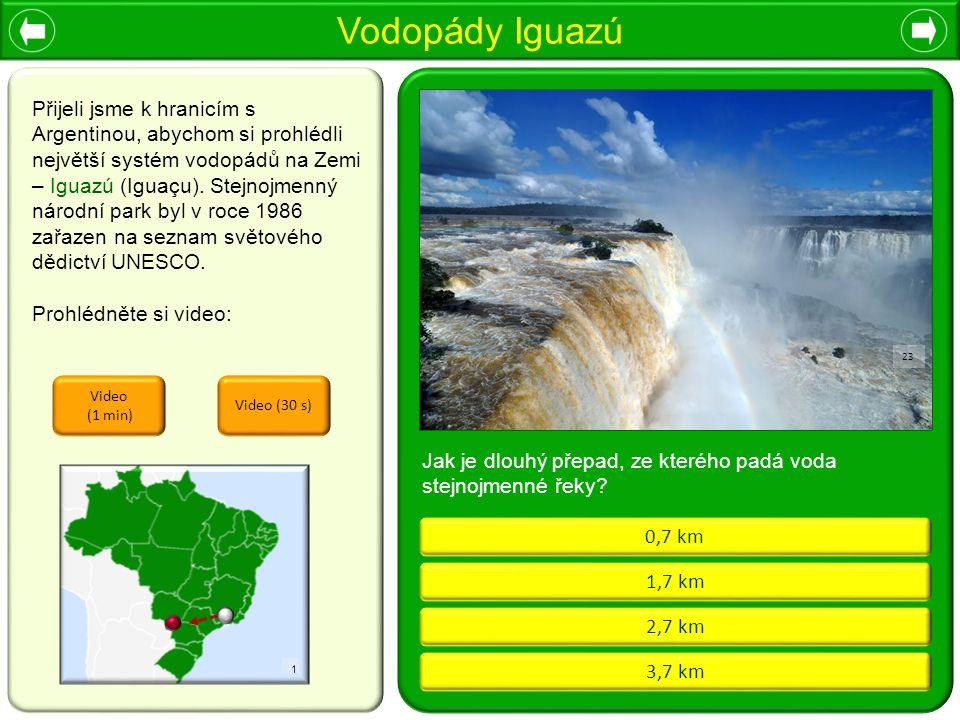 Vodopády Iguazú 1 3,7 km 1,7 km 2,7 km 0,7 km Jak je dlouhý přepad, ze kterého padá voda stejnojmenné řeky? Přijeli jsme k hranicím s Argentinou, abyc