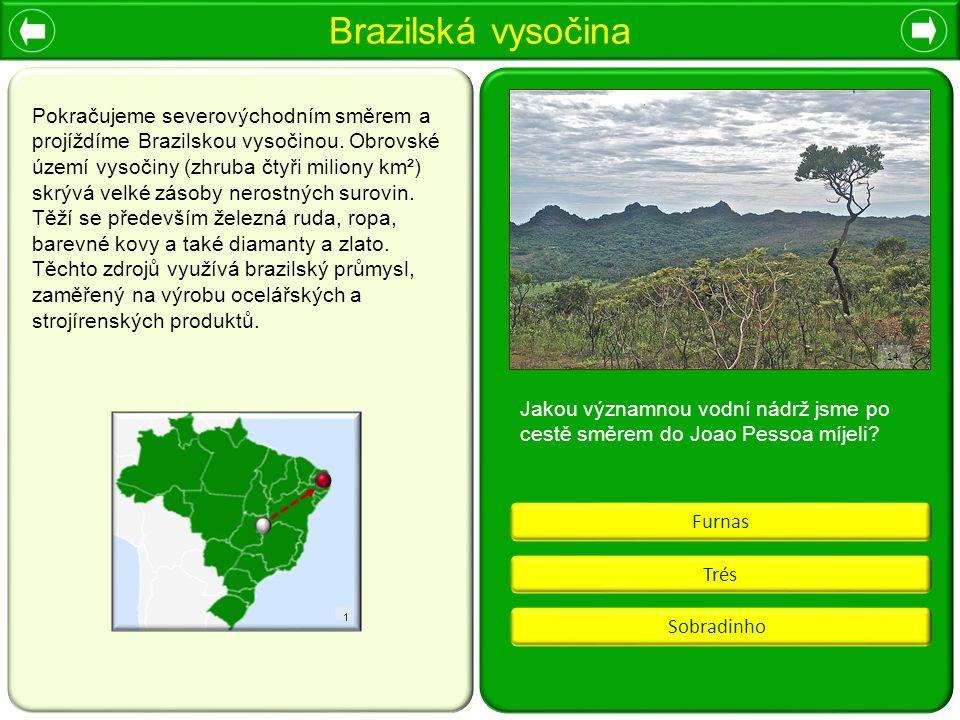 Brazilská vysočina Furnas Trés Sobradinho Jakou významnou vodní nádrž jsme po cestě směrem do Joao Pessoa míjeli? 14 Pokračujeme severovýchodním směre