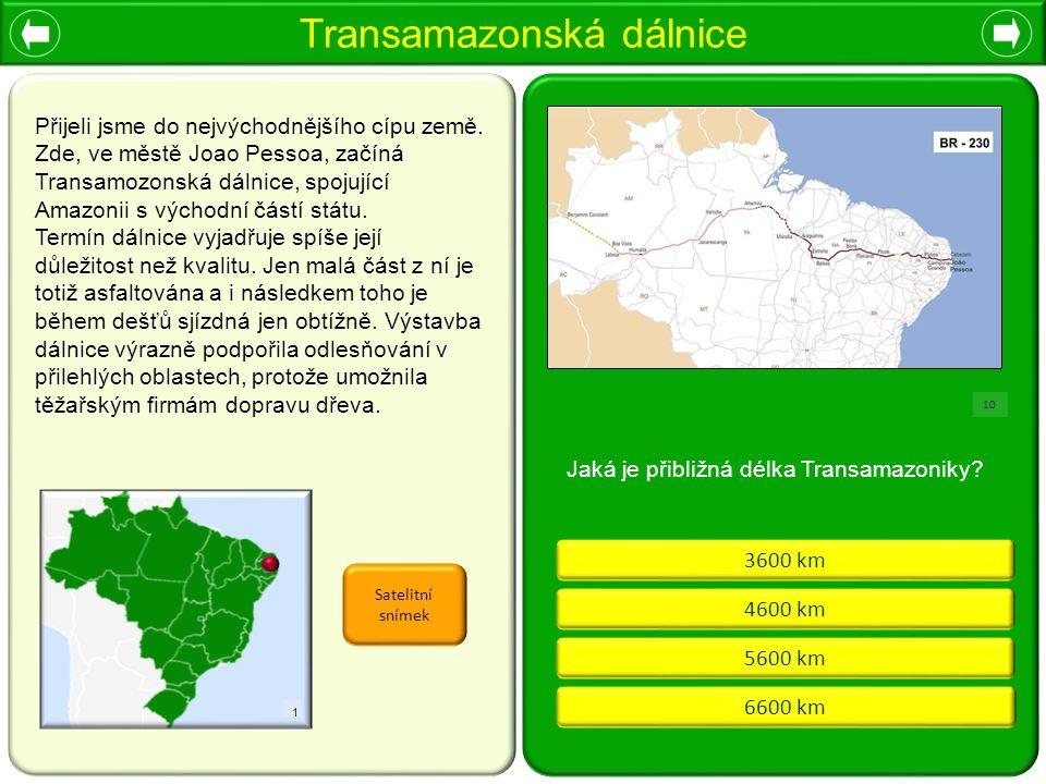 Transamazonská dálnice 1 3600 km 4600 km 5600 km 6600 km Satelitní snímek Jaká je přibližná délka Transamazoniky? 10 Přijeli jsme do nejvýchodnějšího