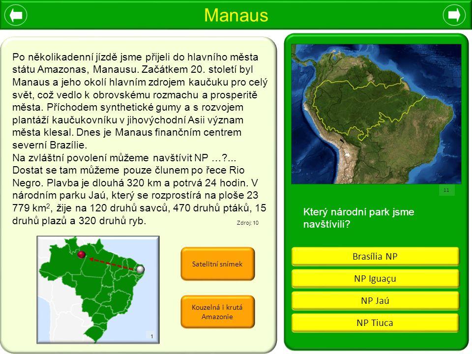 Manaus 1 Který národní park jsme navštívili? 11 Po několikadenní jízdě jsme přijeli do hlavního města státu Amazonas, Manausu. Začátkem 20. století by