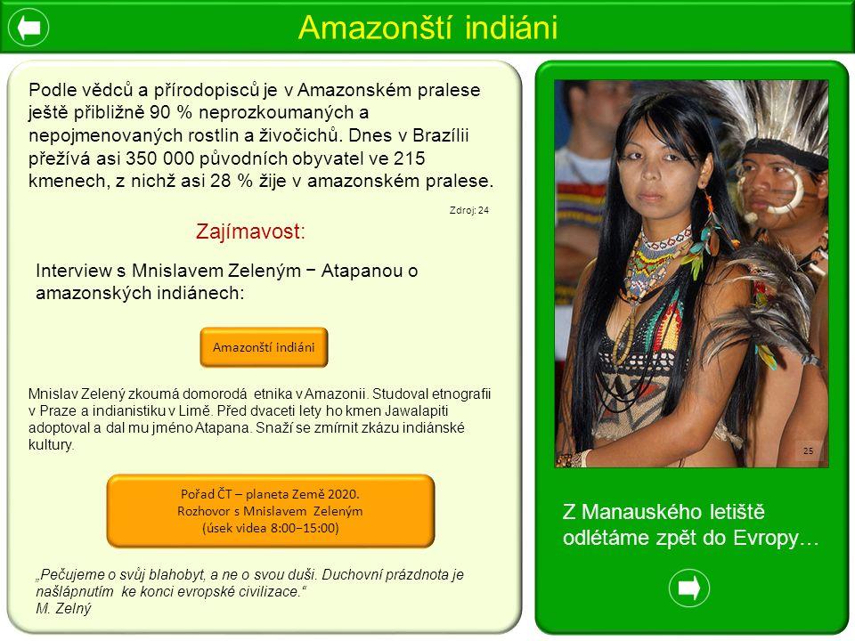 Amazonští indiáni Podle vědců a přírodopisců je v Amazonském pralese ještě přibližně 90 % neprozkoumaných a nepojmenovaných rostlin a živočichů.