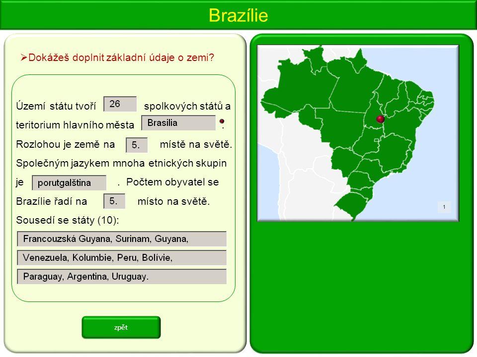Brazílie 1 Území státu tvoří spolkových států a teritorium hlavního města.