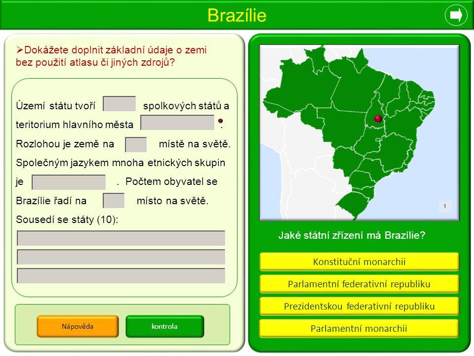 Brazílie 1 Parlamentní federativní republiku Parlamentní monarchii Prezidentskou federativní republiku Konstituční monarchii Nápověda Jaké státní zříz