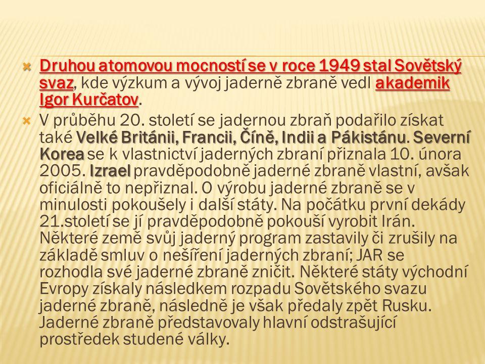  Druhou atomovou mocností se v roce 1949 stal Sovětský svazakademik Igor Kurčatov  Druhou atomovou mocností se v roce 1949 stal Sovětský svaz, kde výzkum a vývoj jaderně zbraně vedl akademik Igor Kurčatov.