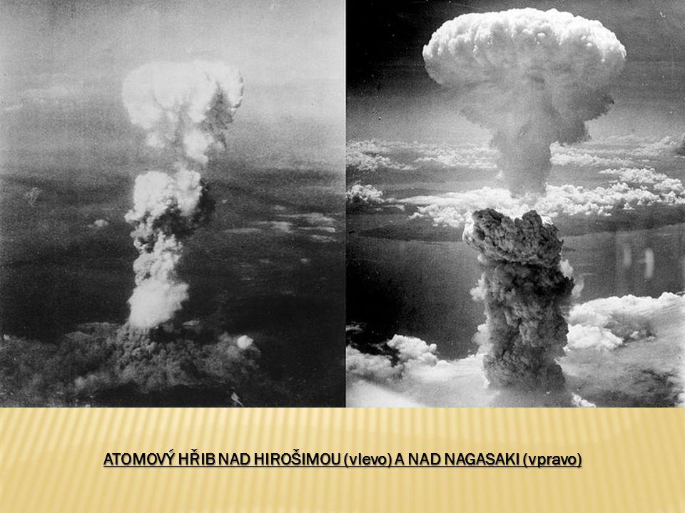 ATOMOVÝ HŘIB NAD HIROŠIMOU (vlevo) A NAD NAGASAKI (vpravo)