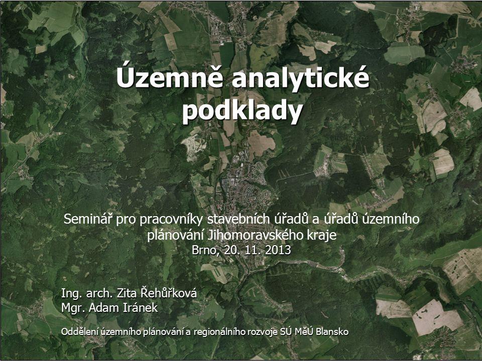 Územně analytické podklady Seminář pro pracovníky stavebních úřadů a úřadů územního plánování Jihomoravského kraje Brno, 20.