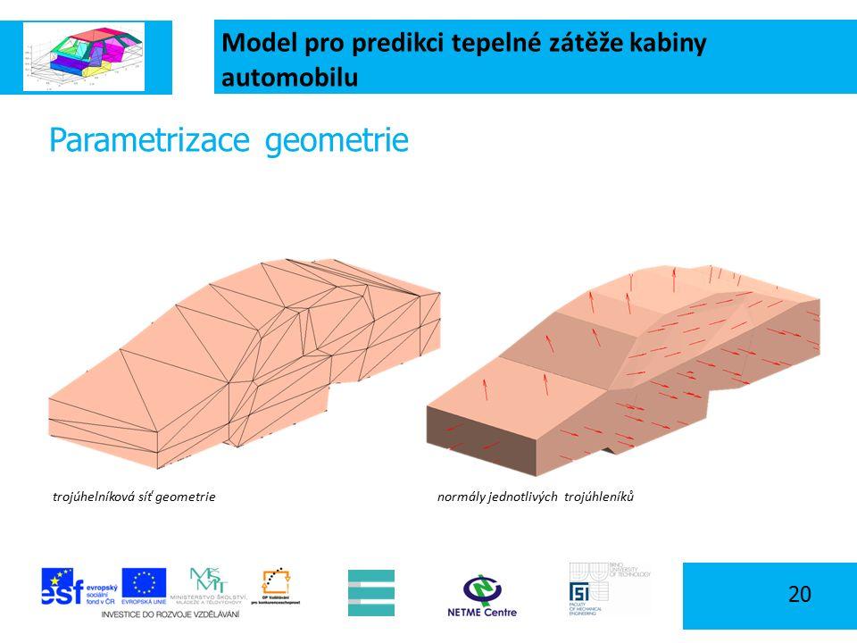Model pro predikci tepelné zátěže kabiny automobilu 20 Parametrizace geometrie trojúhelníková síť geometrienormály jednotlivých trojúhleníků