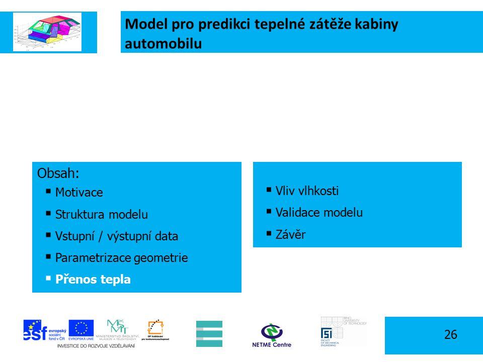 Model pro predikci tepelné zátěže kabiny automobilu 26 Obsah:  Motivace  Struktura modelu  Vstupní / výstupní data  Parametrizace geometrie  Přenos tepla  Vliv vlhkosti  Validace modelu  Závěr