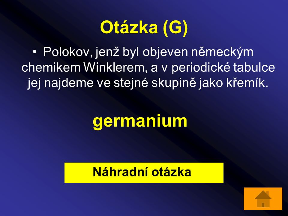 Otázka (G) Polokov, jenž byl objeven německým chemikem Winklerem, a v periodické tabulce jej najdeme ve stejné skupině jako křemík. germanium Náhradní