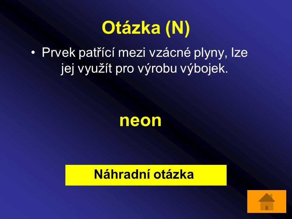 Otázka (N) Prvek patřící mezi vzácné plyny, lze jej využít pro výrobu výbojek. neon Náhradní otázka