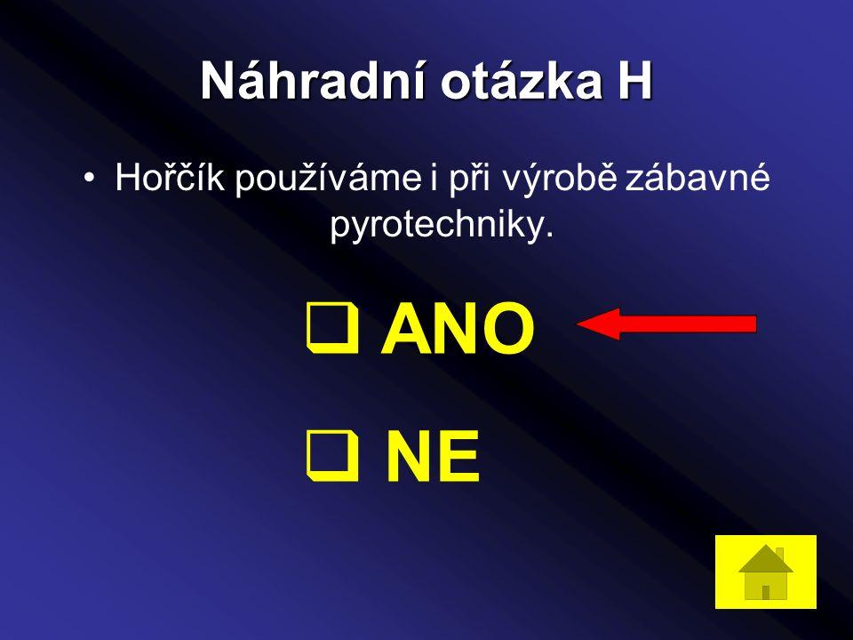 Náhradní otázka H Hořčík používáme i při výrobě zábavné pyrotechniky.  ANO  NE