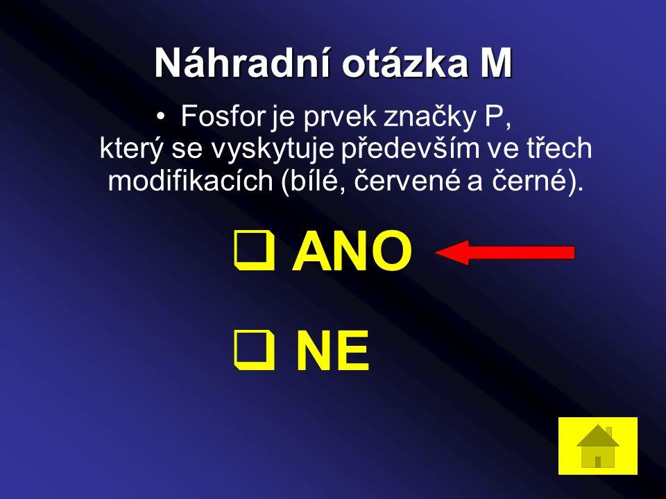 Náhradní otázka M Fosfor je prvek značky P, který se vyskytuje především ve třech modifikacích (bílé, červené a černé).
