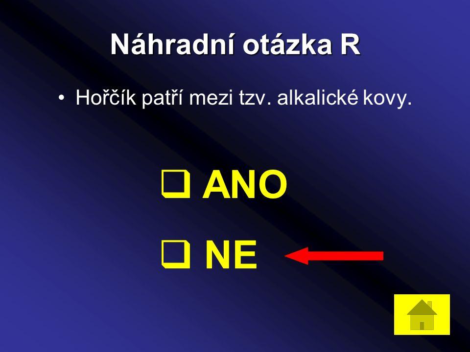 Náhradní otázka R Hořčík patří mezi tzv. alkalické kovy.  ANO  NE