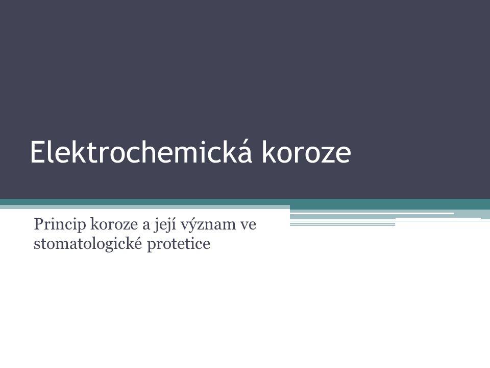 Elektrochemická koroze Princip koroze a její význam ve stomatologické protetice