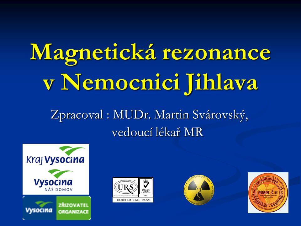 Magnetická rezonance v Nemocnici Jihlava Zpracoval : MUDr.