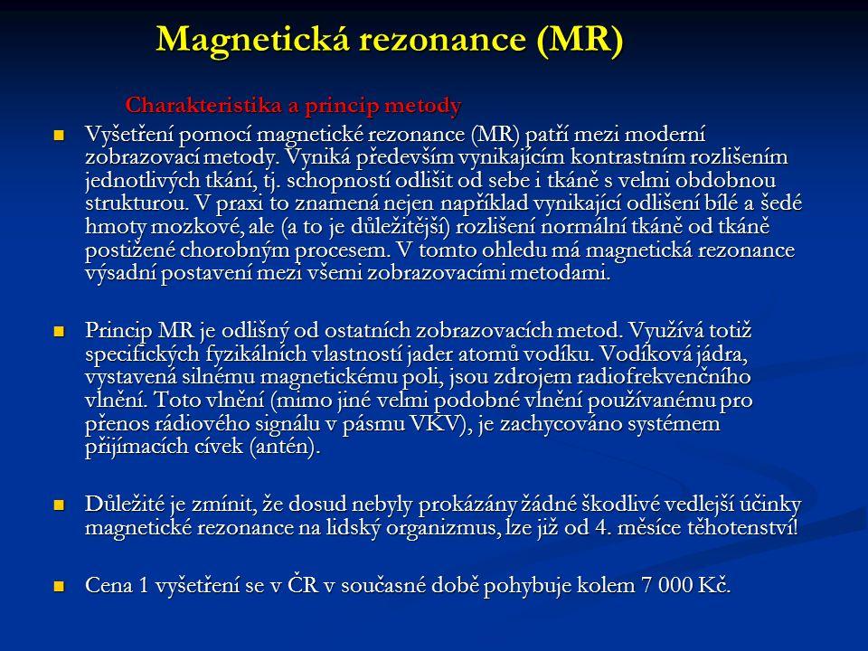 Magnetická rezonance (MR) Magnetická rezonance (MR) Charakteristika a princip metody Charakteristika a princip metody Vyšetření pomocí magnetické rezonance (MR) patří mezi moderní zobrazovací metody.