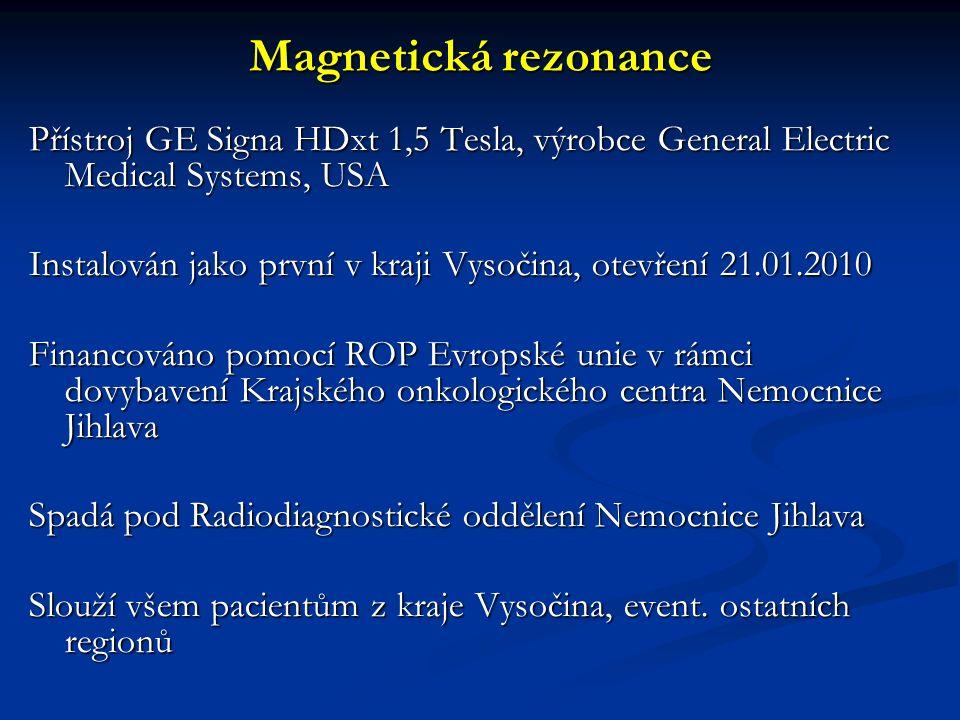 Magnetická rezonance Přístroj GE Signa HDxt 1,5 Tesla, výrobce General Electric Medical Systems, USA Instalován jako první v kraji Vysočina, otevření 21.01.2010 Financováno pomocí ROP Evropské unie v rámci dovybavení Krajského onkologického centra Nemocnice Jihlava Spadá pod Radiodiagnostické oddělení Nemocnice Jihlava Slouží všem pacientům z kraje Vysočina, event.