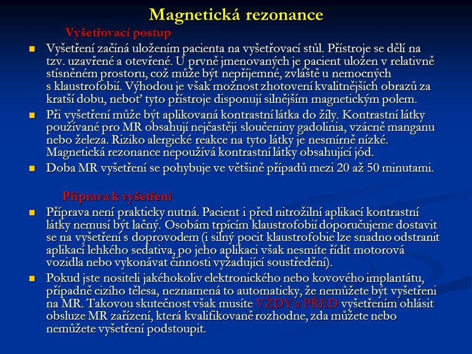 Magnetická rezonance Vyšetřovací postup Vyšetřovací postup Vyšetření začíná uložením pacienta na vyšetřovací stůl.